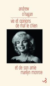 Andrew O'Hagan - Vie et opinions de Maf le chien et de son amie Marilyn Monroe.