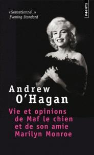 Andrew O'Hagan - Vie et opinions de Maf le chien et de son amie Marlyn Monroe.