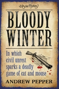 Andrew Pepper - Bloody Winter - From the author of The Last Days of Newgate.