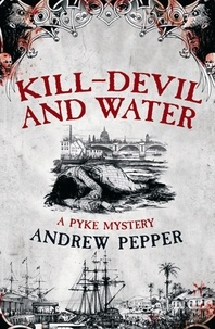 Andrew Pepper - Kill-Devil And Water - From the author of The Last Days of Newgate.