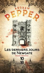 Andrew Pepper - Les derniers jours de Newgate.