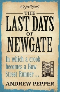 Andrew Pepper - The Last Days of Newgate - A gripping historical detective story set in the heart of old London.