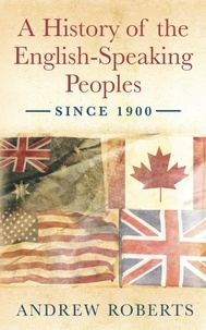 Andrew Roberts - A History of the English-Speaking Peoples since 1900.