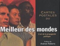 Andrew Roberts - Cartes postales du Meilleur des mondes - L'art de la propagande politique.