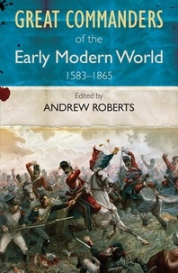 Andrew Roberts - Great Commanders of the Early Modern World - 1567-1865.