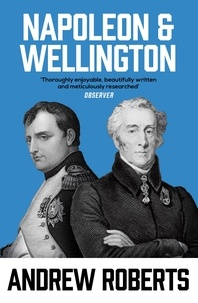 Andrew Roberts - Napoleon & Wellington /anglais.