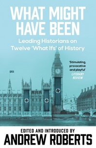 Andrew Roberts - What Might Have Been? - Leading Historians on Twelve 'What Ifs' of History.