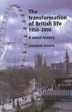 Andrew Rosen - The Transformation of British Life 1950 - 2000 - A Social History.
