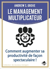 Andrew-S Grove - Le management multiplicateur.