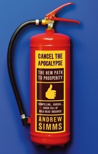 Andrew Simms - Cancel The Apocalypse - The New Path To Prosperity.
