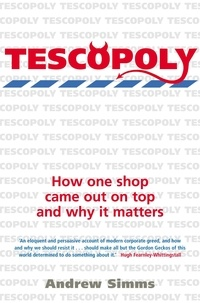 Andrew Simms - Tescopoly - How One Shop Came Out on Top and Why it Matters.