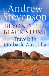 Andrew Stevenson - Beyond the Black Stump - Travels around Australia.