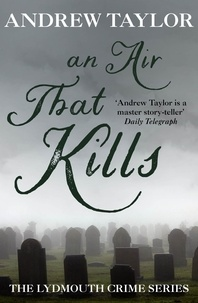 Andrew Taylor - An Air That Kills - The Lydmouth Crime Series Book 1.
