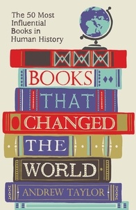 Andrew Taylor - Books that Changed the World - The 50 Most Influential Books in Human History.