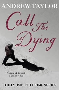 Andrew Taylor - Call The Dying - The Lydmouth Crime Series Book 7.