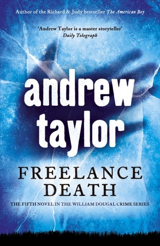 Andrew Taylor - Freelance Death - William Dougal Crime Series Book 5.