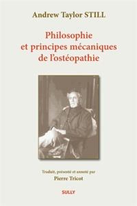 Andrew Taylor Still - Philosophie et principes mécaniques de l'ostéopathie.