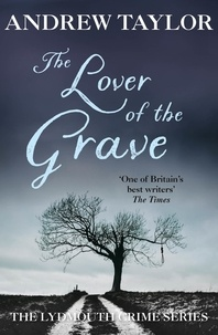 Andrew Taylor - The Lover of the Grave - The Lydmouth Crime Series Book 3.