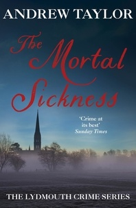 Andrew Taylor - The Mortal Sickness - The Lydmouth Crime Series Book 2.