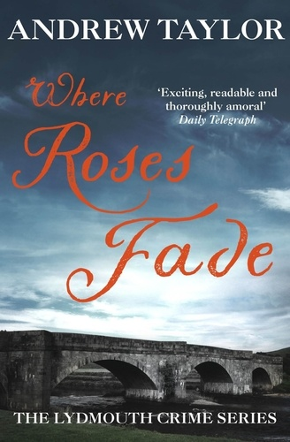 Andrew Taylor - Where Roses Fade - The Lydmouth Crime Series Book 5.