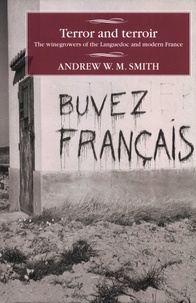 Andrew W-M Smith - Terror and Terroir - The winegrowers of the Languedoc and modern France.
