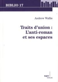 Andrew Wallis - Traits d'union : l'anti-roman et ses espaces.