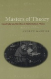 Andrew Warwick - Masters of Theory - Cambridge and the Rise of Mathematical Physics.