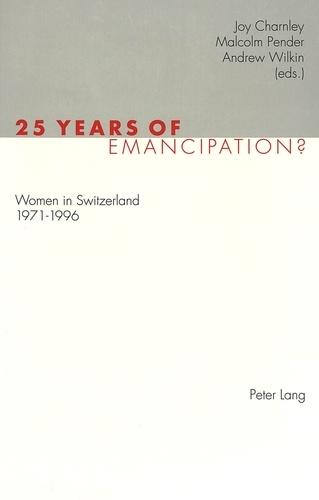 Andrew Wilkin et Joy Charnley - 25 Years of Emancipation? - Women in Switzerland 1971-1996.