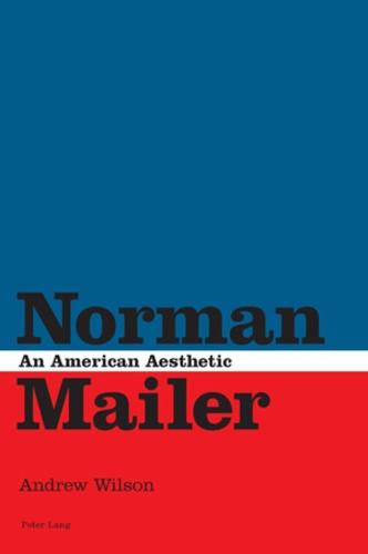 Andrew Wilson - Norman Mailer - An American Aesthetic.