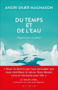 Andri Snaer Magnason - Du temps et de l'eau - Requiem pour un glacier.