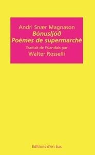 Andri Snaer Magnason - Poèmes de supermarché - Edition bilingue français-islandais.