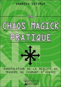 Andrieh Vitimus - La chaos magick pratique - Manipulation de la réalité par le courant Ovayki.