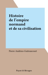 Andrieu-Guitrancourt - Histoire de l'empire normand et de sa civilisation.