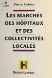 Andrieu - Les marchés des hôpitaux et des collectivités locales - De la gestion en régie directe aux procédures exotiques dans les marchés passés par les hôpitaux publics.