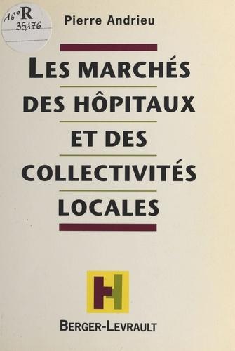 Les marchés des hôpitaux et des collectivités locales. De la gestion en régie directe aux procédures exotiques dans les marchés passés par les hôpitaux publics