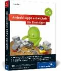 Android-Apps entwickeln für Einsteiger - Eigene Spiele-Apps für Leser mit Programmierkenntnissen!.