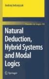Andrzej Indrzejczak - Natural Deduction, Hybrid Systems and Modal Logics.