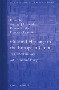 Andrzej Jakubowski et Kristin Hausler - Cultural Heritage in the European Union - A Critical Inquiry Into Law and Policy.