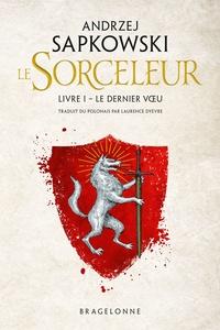 Andrzej Sapkowski - Le Sorceleur Tome 1 : Le dernier voeu.