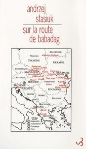Andrzej Stasiuk - Sur la route de Babadag.