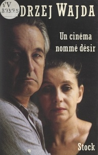 Andrzej Wajda et Constantin Jelenski - Un cinéma nommé désir.
