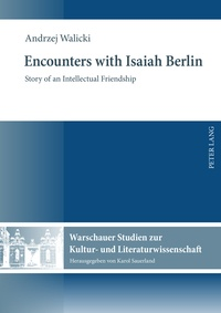 Andrzej Walicki - Encounters with Isaiah Berlin - Story of an Intellectual Friendship.