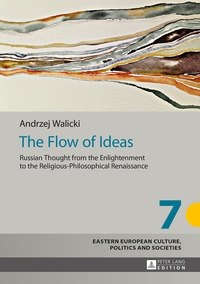 Andrzej Walicki - The Flow of Ideas - Russian Thought from the Enlightenment to the Religious-Philosophical Renaissance.
