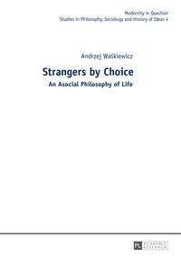 Andrzej Waskiewicz - Strangers by Choice - An Asocial Philosophy of Life.- Translated by Tul'si Bhambry and Agnieszka Wa?kiewicz. Editorial work by Tul'si Bhambry..