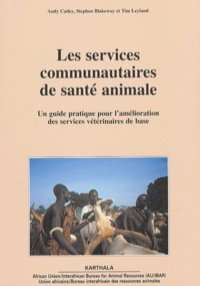 Andy Catley et Stephen Blakeway - Les services communautaires de santé animale - Un guide pratique pour l'amélioration des services vétérinaires de base.
