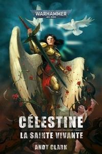 Andy Clark - Célestine - La sainte vivante.