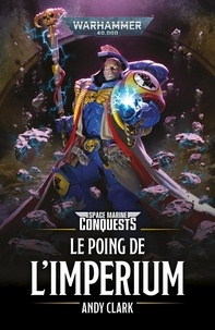 Andy Clark - Space Marine Conquests  : Le Poing de l'Imperium.
