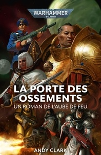 Andy Clark - Warhammer 40 000. L'aube de feu Tome 2 : La porte des ossements.