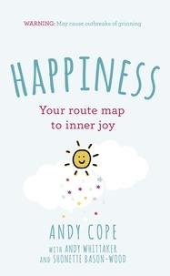 Andy Cope et Andy Whittaker - Happiness - Your route-map to inner joy.