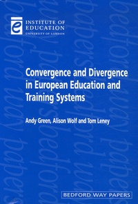 Andy Green et Alison Wolf - Convergence and Divergence in European Education and Training Systems.